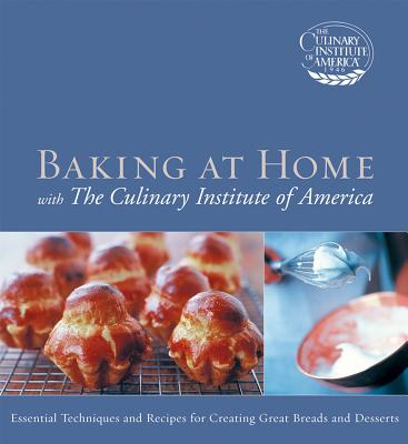 Baking At Home With The Culinary Institute Of America By Culinary Institute of America